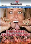 Perverse Schluckluder (Create-X Production)